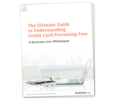 The Ultimate Guide to Understanding Your Credit Card Processing <em>Fees</em>