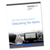 Debunking Common GPS <em>Fleet</em> Tracking Myths
