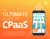 The Ultimate Guide to <em>CPaaS</em>